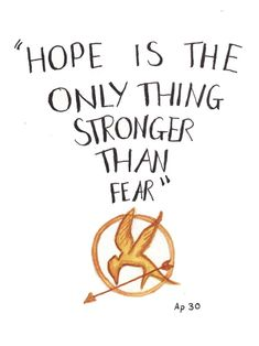 """Hope is the only thing stronger than fear."" Suzanne Collins, The Hunger Games (The Hunger Games, #1)"