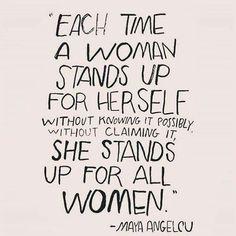 """""""Sempre que uma mulher se levanta por si mesma, sem saber e, possivelmente, sem querer isso, ela se levanta por todas as mulheres."""""""