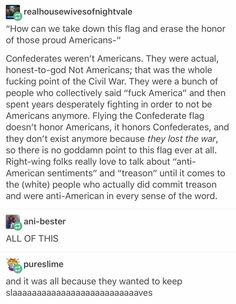"THANK YOU. NO, YOU ARE NOT ""SUPPORTING"" AMERICA WHEN YOU BEAR THE CONFEDERATE FLAG, YOU IGNORANT CRUMB OF TOAST. DO YOU EVEN KNOW WHAT IT MEANS TO BREAK OFF FROM THE MOTHER COUNTRY???"