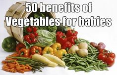 50 benefits of Vegetables for babies - ParentingHealthyBabies.com