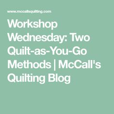 Workshop Wednesday: Two Quilt-as-You-Go Methods | McCall's Quilting Blog