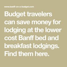 Budget travelers can save money for lodging at the lower cost Banff bed and breakfast lodgings. Find them here.