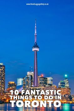 10 Fantastic Things You Have To Do In Toronto, Canada