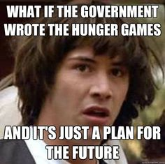 What if the Government wrote the Hunger Games And it's just a plan ...