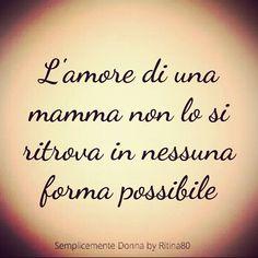 L'amore di una mamma non lo si ritrova in nessuna forma possibile