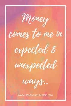 Money comes to me in expected and unexpected ways. Money mindset inspiration from money with moxie.