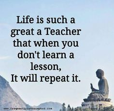 Learn the lessons in everydays life.