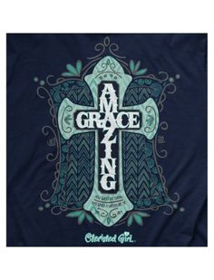 """Cherished Girl Amazing Grace Cross Girlie Christian Bright T Shirt Available in sizes- Adult S,M,L, XL,2X,3X Ephesians 2:8-9 says, """"For it is by grace you have been saved, through faith—and this is no"""