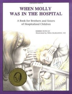 When Molly Was in the Hospital: A Book for Brothers and Sisters of Hospitalized Children (Minimed Series : Volume 1) by Debbie Duncan, http://www.amazon.com/dp/1877810444/ref=cm_sw_r_pi_dp_WMwCrb132CH5V