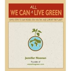 We Can All Live Green: Simple Steps to Save Money, Stay Healthy, and Support the Planet #stlynnspress