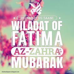 20 Jamadi us-Saani: Wiladat of Faima az-Zahra (sa) Muabarak