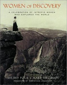Women of Discovery: A Celebration of Intrepid Women Who Explored the World