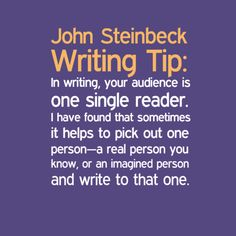 Writing tip for authors, from John Steinbeck. << Completely agree. This is how you make your book genuinely an intimate experience for your reader.