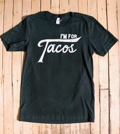 I'm For Tacos T-Shirt by Made by Michelle Brusegaard on Scoutmob