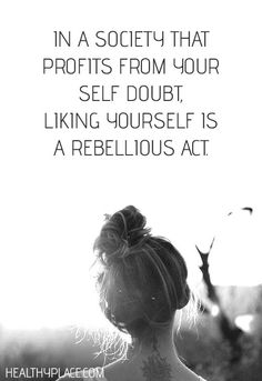 Positive Quote: In a society that profits from your self doubt, linking yourself is a rebellious act.
