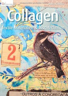 Collagen: Textile Materialien & Mischtechniken von Anna Galkina, http://www.amazon.de/dp/386230230X/ref=cm_sw_r_pi_dp_sp59sb19QD2YY
