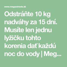 Odstráňte 10 kg nadváhy za 15 dní. Musíte len jednu lyžičku tohto korenia dať každú noc do vody | MegaZdravie.sk