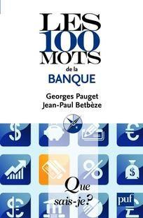 Les 100 mots de la banque, par G.Pauget et J.-P. Betbèze