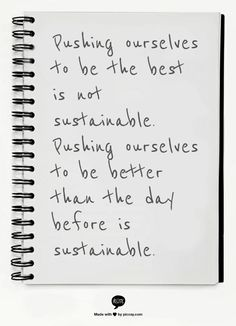 Choose sustainability .....pushing ourselves to be better than the day before is sustainable,
