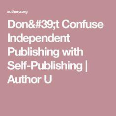 Don't Confuse Independent Publishing with Self-Publishing   Author U