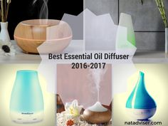10 Best Essential Oil Diffuser Reviews Of 2017 - http://natadviser.com/best-essential-oil-diffuser-2016-2017/