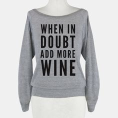 When In Doubt Add More Wine #wine #booze #alcohol #party #problemsolving #doubt