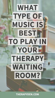 Does the kind of music in your therapy waiting room matter? Is there a certain genre that helps everyone feel calmer, or is it based entirely on individual tastes?