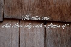 """:) Leonardo da Vinci - """"The artist sees what others only catch a glimpse of."""""""