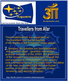 Travellers from Afar   The extraterrestrials are designated as: 'the travellers from the far reaches of the depths of the firmament' (outer space).   2. Semjasa, the celestial son (extraterrestrial) and guardian angel   (guardian messenger, guardian overseer) of the JHWH, the great ruler of the voyagers who travelled here through the vast expanses of the firmament (outer space), took a terrestrial woman and begot Adam, the father of the new, unclouded (light-skinned) human species on the…
