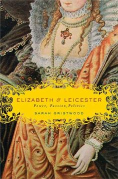 Elizabeth & Leicester: Power, Passion, Politics by Sarah Gristwood Elizabeth Of York, Queen Elizabeth, Mary Queen Of Scots, Mary I, World Of Books, History Books, Tudor History, Personalized Books, Historical Fiction