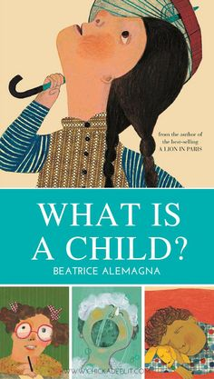 """What is a Child? By Beatrice Alemagna - This beautiful children's book by an award-winning illustrator offers a series of portraits paired with honest and loving reflections on the nature of children and childhood. Click through to learn more and view a """"making of"""" video. ♥"""