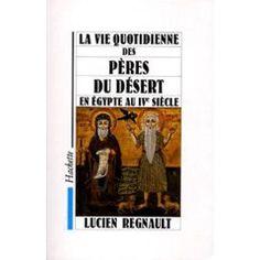 La vie quotidienne des pères du désert en Egypte au IVe siècle / Lucien Regnault - [Paris] : Hachette, imp. 1990