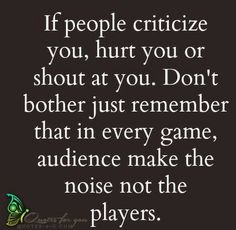 If people criticize you, hurt you or shout at you, don't bother. Just remember that in every game, audience make the noise not the players. #inspiration #ttc #infertilitybattle