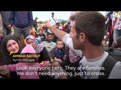 "Syrian Refugees Crossing Border -""I'm not a terrorist. We are humans. Where's the humanity? Where's the world to see us?"" - Ahmad Satouf, Syrian refugee trying to reach Germany."