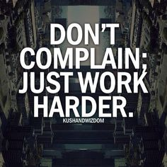 Complaining is easy.  Success takes hard work.  Don't Give Up!