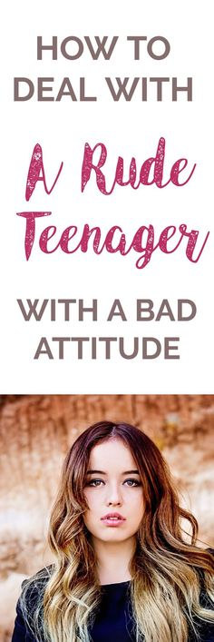 HOW TO  DEAL WITH A RUDE TEENAGER WITH A BAD ATTITUDE | teenage girls / parenting teenagers | teenager problems | advice for teenagers | teenage boys | teenage attitude | teenage quotes | positive parenting