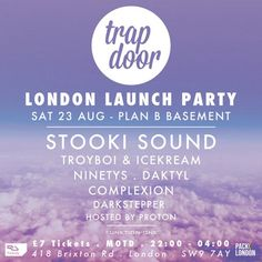 Trapdoor Records London Launch - Stooki Sound, Troyboi & Icekream, Ninetys at Plan B Basement, 418 Brixton Road, London, SW9 7AY, United Kingdom. On Aug 23, 2014 at 10pm to 4am.   URLs: Tickets: http://atnd.it/14167-0 Facebook: http://atnd.it/14167-1 YouTube: http://atnd.it/14167-3 Inquiries: http://atnd.it/14167-4  Category: Nightlife  Price: £7  Artists: Stooki Sound, TroyBoi & icekream, Ninetys, Daktyl, Complexion, Darkstepper, Proton
