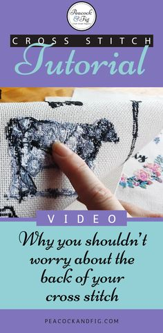 A cross stitch tutorial showing you when you should (and shouldn't) worry about the back of your cross stitch projects.