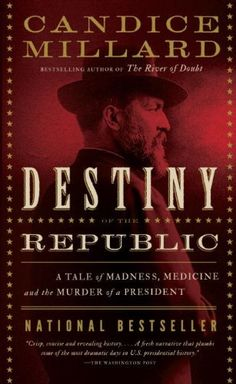 Destiny of the Republic: A Tale of Madness, Medicine and the Murder of a President by Candice Millard, http://www.amazon.com/dp/B004J4X33O/ref=cm_sw_r_pi_dp_Tk36pb108NG8J