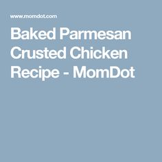 Baked Parmesan Crusted Chicken Recipe - MomDot