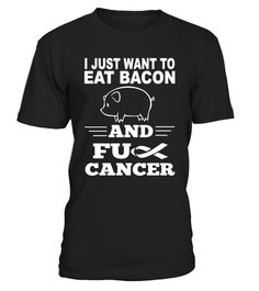 # To Eat Bacon And Fuch Cancer .  I Just Want To Eat Bacon And Fuch Cancer