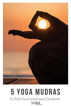 5 Yoga Mudras to Feel Connected and Centered
