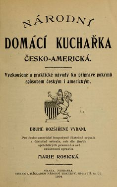 Národní Domácí kucharka cesko-americká. Vyzkousené a praktické návody ku príprave pokrmu spusobem ceským i americkým Free Text, Home Economics, Nebraska, The Borrowers, Internet, Books, Archive, Drink, Author
