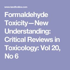 Formaldehyde Toxicity—New Understanding: Critical Reviews in Toxicology: Vol 20, No 6