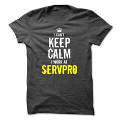 Special- I cant KEEP CALM, I work at Servpro T Shirt, Hoodie, Sweatshirt