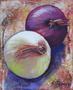 I've done many still life paintings. This brings an appreciation for the beauty of fruits and vegetables--even onions!