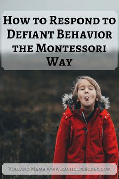 How to Respond to Defiant Behavior the Montessori Way – Volcano Mama