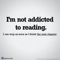 """""""No soy adicto a la lectura. Puedo detenerme en cuanto termine el siguiente capítulo."""""""