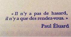 Franch Quotes : Il n'y a pas de hasard, que des rendez-vous. Paul Eluard - The Love Quotes Top Quotes, Sign Quotes, Wisdom Quotes, Words Quotes, Text Messages Crush, Sweet Text Messages, Sweet Texts, French Quotes, Quote Aesthetic