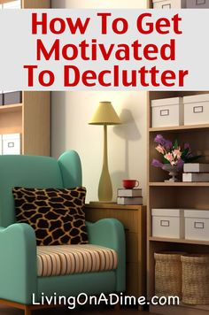 "Spring Cleaning House And Mind - How To Get Motivated To Declutter - ""Everything in your home should be there for your pleasure and enjoyment or to help you in your daily living"""